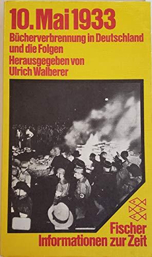 10. Mai 1933. Bücherverbrennung in Deutschland und die Folgen: Walberer, Ulrich (HG)