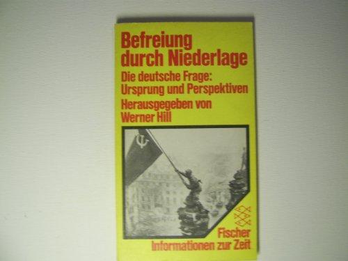 9783596242719: Befreiung durch Niederlage: Die deutsche Frage : Ursprung und Perspektiven (Informationen zur Zeit)