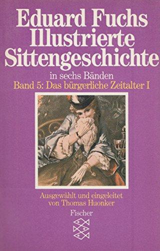 9783596243358: Illustrierte Sittengeschichte in sechs Bänden. Band 5: Das bürgerliche Zeitalter I: BD 5