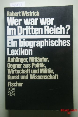 9783596243730: Wer war wer im Dritten Reich. Anh�nger, Mitl�ufer, Gegner aus Politik, Wirtschaft, Milit�r, Kunst und Wissenschaft - Ein biographisches Handbuch