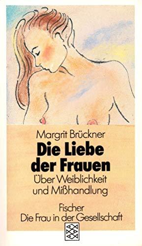 Die Liebe der Frauen. Über Weiblichkeit und: Margrit Brückner