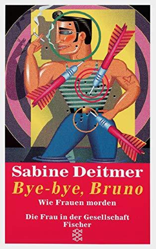 Bye-bye, Bruno: Wie Frauen morden : Kriminalgeschichten (Die Frau in der Gesellschaft) (German Edition) (9783596247141) by Sabine Deitmer