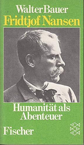 Fridtjof Nansen. Humanität als Abenteuer.: Bauer, Walter:
