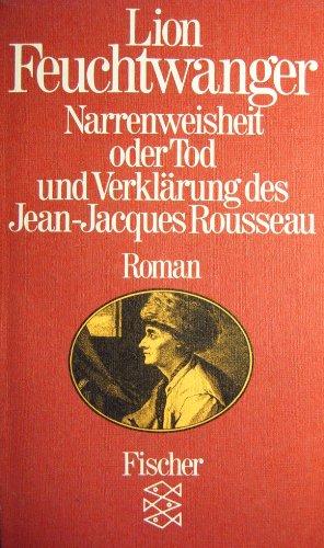 9783596253616: Narrenweisheit oder Tod und Verklärung des Jean-Jacques Rousseau