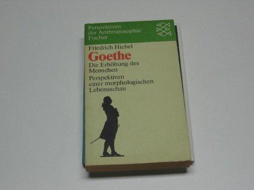 9783596255177: Goethe. Die Erhöhung des Menschen