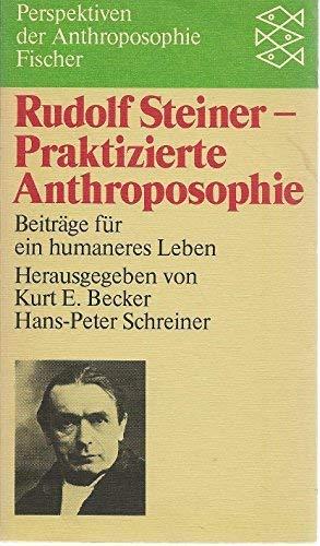 Rudolf Steiner Praktizierte Anthroposophie Beiträge für ein: Becker, Kurt/ Schreiner,