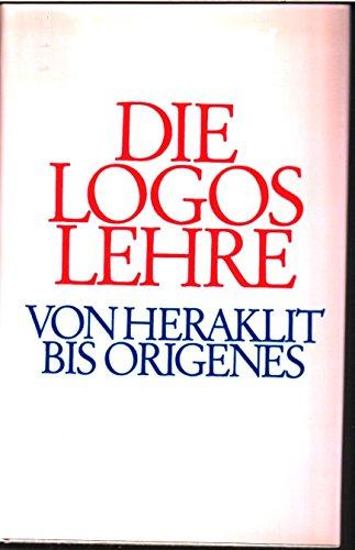 9783596255573: Die Logoslehre: Von Heraklit bis Origenes