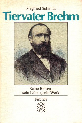 9783596256518: Tiervater Brehm. Seine Reisen, sein Leben, sein Werk