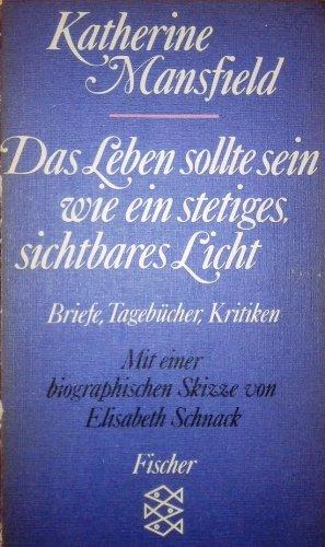 Das Leben sollte sein wie ein stetiges, sichtbares Licht. Briefe, Tagebücher, Kritiken. Mit ...
