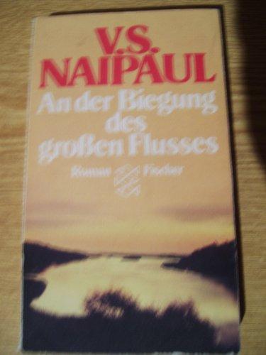 An der Biegung des großen Flusses. Roman.: Naipaul, V. S.