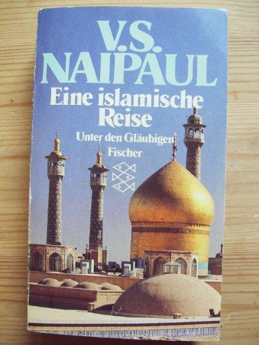 Eine islamitische Reise. Unter den Gläubigen: Naipaul V.S.
