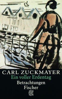 Ein voller Erdentag. Drei Essays.: Zuckmayer, Carl