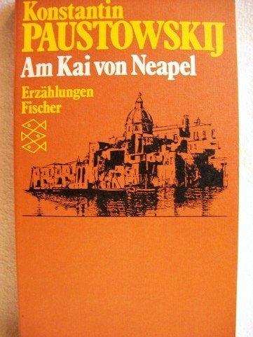 Am Kai von Neapel. Neunzehn Erzählungen: Konstantin Paustowski