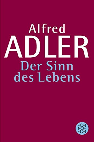 Der Sinn des Lebens: Alfred Adler