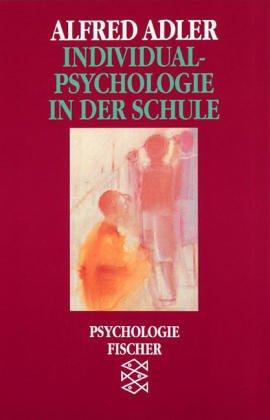 Individualpsychologie in der Schule: Vorlesungen für Lehrer: Alfred Adler