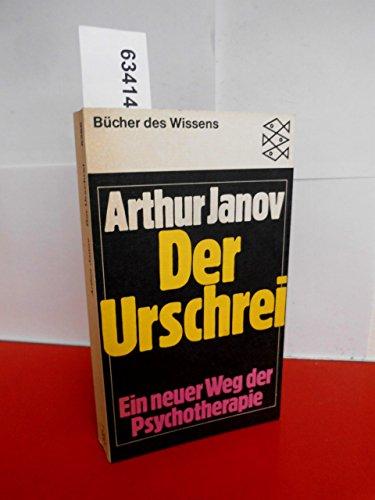 Der Urschrei - Ein neuer Weg der Psychotherapie: Janov, Arthur