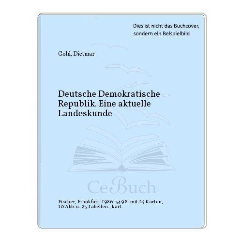 Deutsche Demokratische Republik: Eine aktuelle Landeskunde: Gohl, Dietmar: