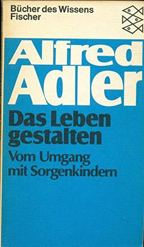 Das Leben gestalten. Werkausgabe: Alfred Adler