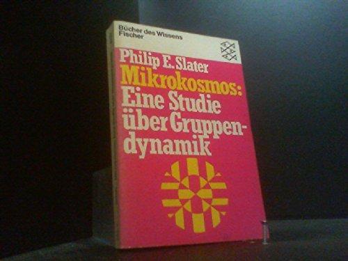 Mikrokosmos : eine Studie über Gruppendynamik. Philip E. Slater. [Aus d. Engl. übers. von Gert H. Müller] / Fischer-Taschenbücher ; 6702 : Bücher des Wissens - Slater, Philip Elliot