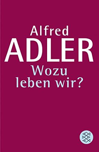 Wozu leben wir?: Alfred Adler