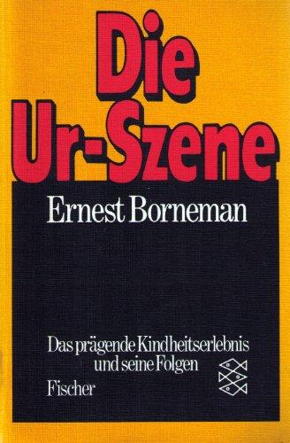 Die Urszene : d. prägende Kindheitserlebnis u.: Borneman, Ernest:
