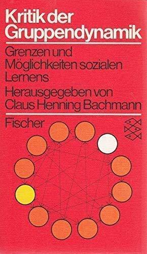 Kritik der Gruppendynamik : Grenzen u. Möglichkeiten: Bachmann, Claus Henning