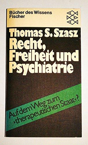 9783596267224: Recht, Freiheit und Psychiatrie. Auf dem Weg zum therapeutischen Staat?