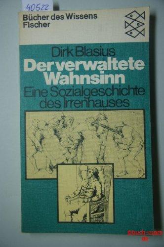 Der verwaltete Wahnsinn. Eine Sozialgeschichte des Irrenhauses. - BLASIUS, DIRK