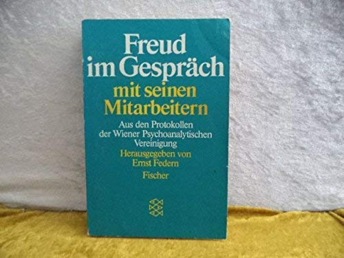Freud im Gespräch mit seinen Mitarbeitern. Aus den Protokollen der Wiener Psychoanalytischen Vereinigung. - Federn, Ernst (Hrsg.)