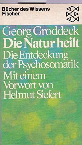 Die Natur heilt. Die Entdeckung der Psychosomatik: Groddeck, Georg
