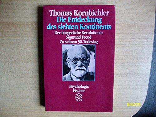 Die Entdeckung des siebten Kontinents: Der bürgerliche Revolutionär Sigmund Freud. Zu seinem 50. Todestag - Kornbichler, Thomas