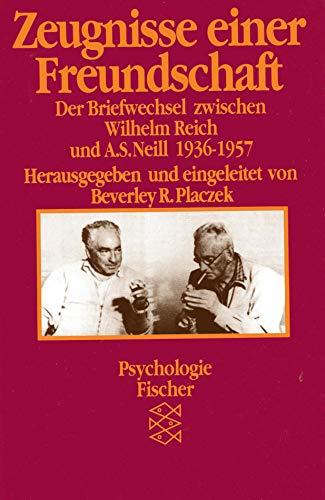 9783596267989: Zeugnisse einer Freundschaft. Der Briefwechsel zwischen Wilhelm Reich und A. S. Neill 1936-1957