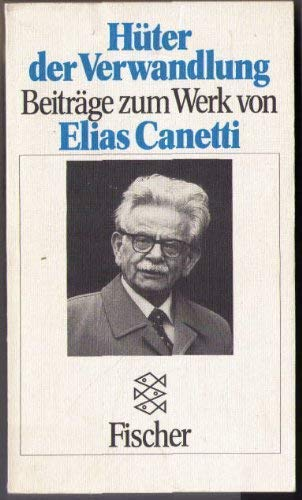 Hüter der Verwandlung. Beiträge zum Werk von: Canetti, Elias