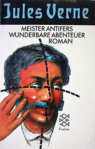 Meister Antifers wunderbare Abenteuer: Verne, Jules