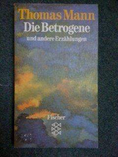 Die Betrogene und andere Erzählungen. 1940-1953: Mann, Thomas