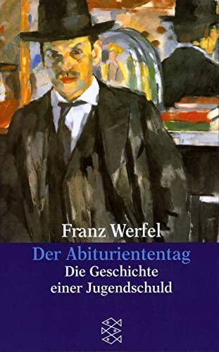 Der Abituriententag: Die Geschichte einer Jugendschuld: 29455: Werfel, Franz