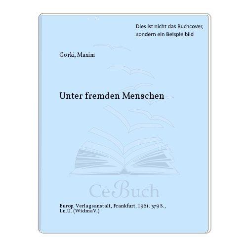Unter fremden Menschen. Autobiographische Romane II: Gorki, Maxim