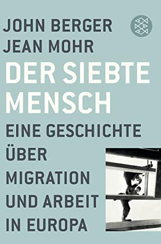 Der siebte Mensch: Eine Geschichte uber Migration: John Berger, Jean