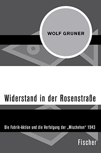 9783596301775: Widerstand in der Rosenstraße: Die Fabrik-Aktion und die Verfolgung der »Mischehen« 1943