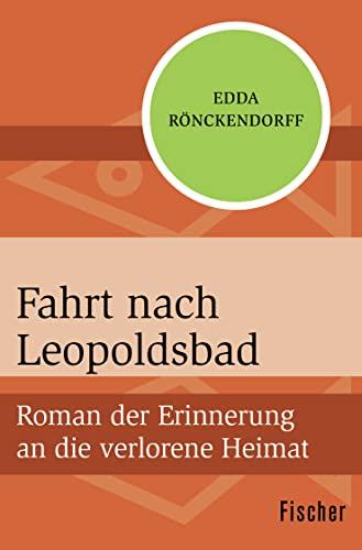 9783596302666: Fahrt nach Leopoldsbad: Roman der Erinnerung an die verlorene Heimat
