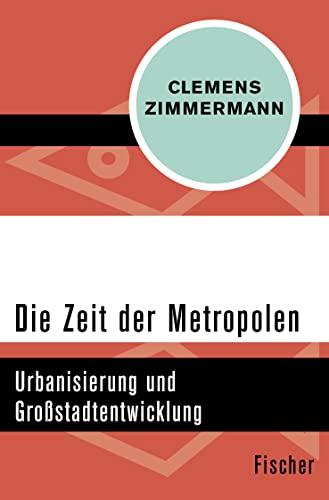 9783596304110: Die Zeit der Metropolen: Urbanisierung und Großstadtentwicklung