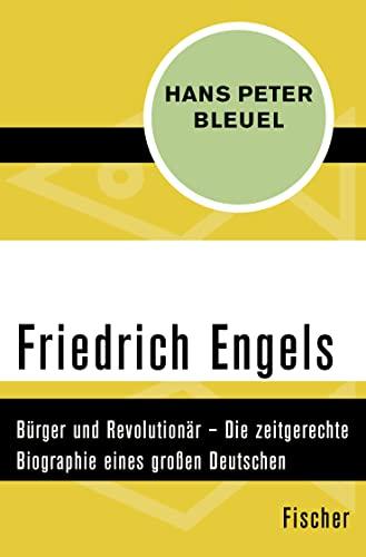 9783596304905: Friedrich Engels: Bürger und Revolutionär - Die zeitgerechte Biographie eines großen Deutschen