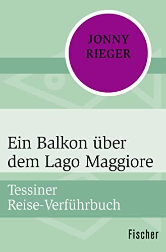 Ein Balkon über dem Lago Maggiore: Tessiner: Jonny Rieger