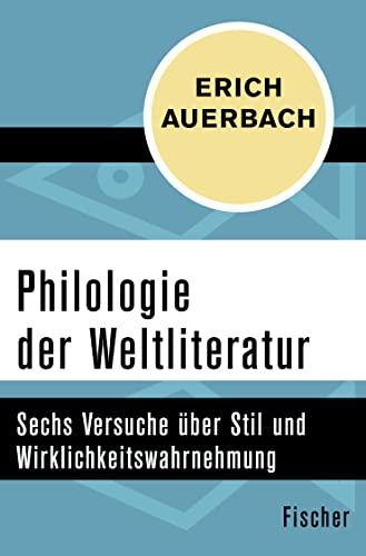9783596307999: Philologie der Weltliteratur: Sechs Versuche über Stil und Wirklichkeitswahrnehmung