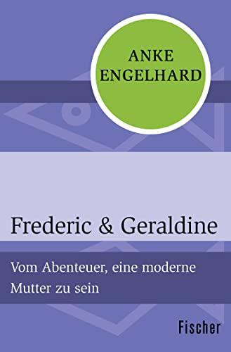 9783596312900: Frederic & Geraldine: Vom Abenteuer, eine moderne Mutter zu sein