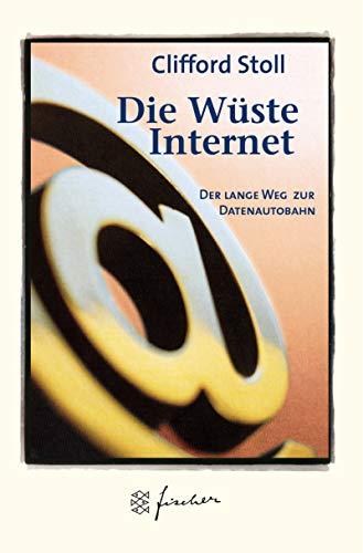 Die Wüste Internet. Jubiläums- Edition. Geisterfahren auf der Datenautobahn. (3596505399) by Stoll, Clifford