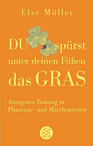 9783596508549: Du spürst unter deinen Füßen das Gras: Autogenes Training in Phantasie- und Märchenreisen