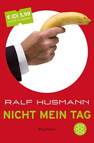 Nicht mein Tag: Roman - Husmann, Ralf