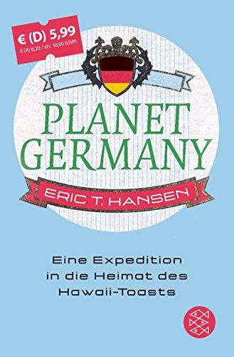 Planet Germany: Eine Expedition in die Heimat des Hawaii-Toasts (Fischer Taschenbibliothek) - Hansen, Eric T.