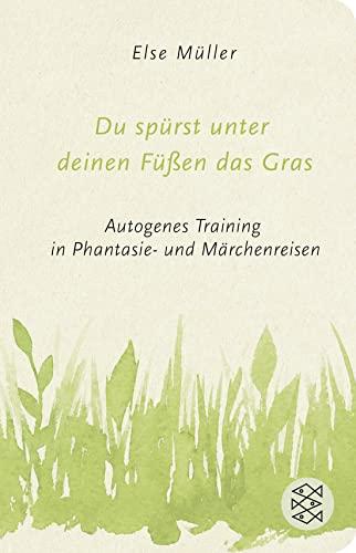 9783596521531: Du spürst unter deinen Füßen das Gras: Autogenes Training in Phantasie- und Märchenreisen (Fischer TaschenBibliothek)